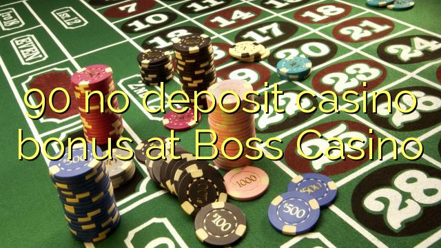 90 nu oferă bonus de cazinou la depozit la Boss Casino