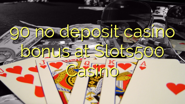 90 Slots500 Casino heç bir depozit casino bonus