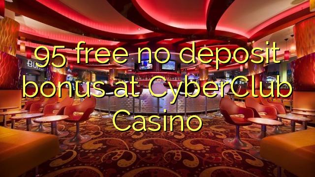 95 tasuta ei deposiidi boonus kell CyberClub Casino
