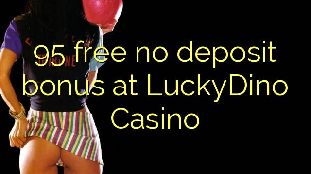 95 membebaskan tiada bonus deposit di LuckyDino Casino