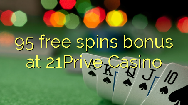 95 free spins bonus at 21Prive Casino
