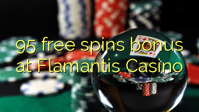 95 bezplatný spins bonus v kasinu Flamantis