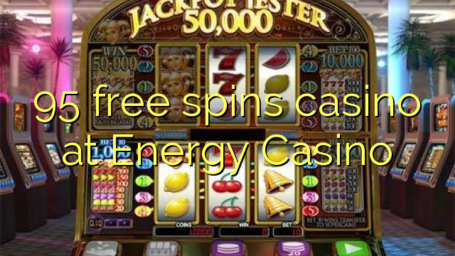 95 free spins casino at Energy Casino