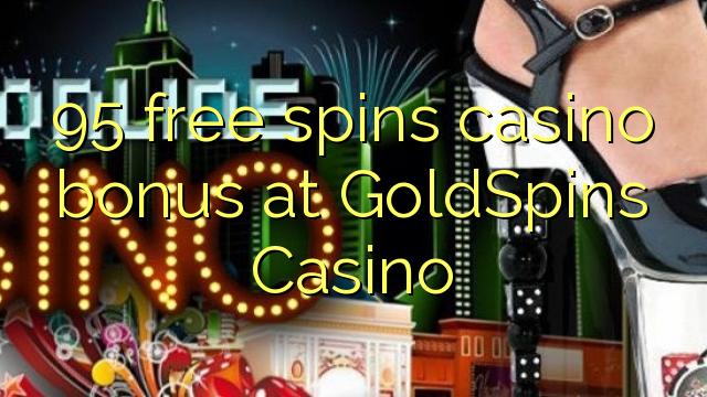 95 tasuta keerutab kasiino boonus GoldSpins Casino