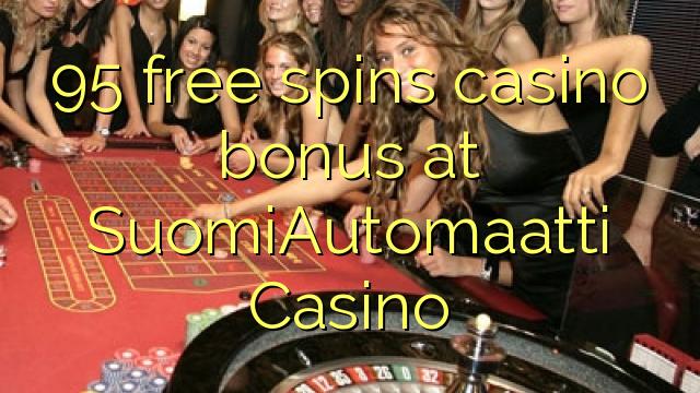 95 membebaskan bonus kasino di SuomiAutomaatti Casino
