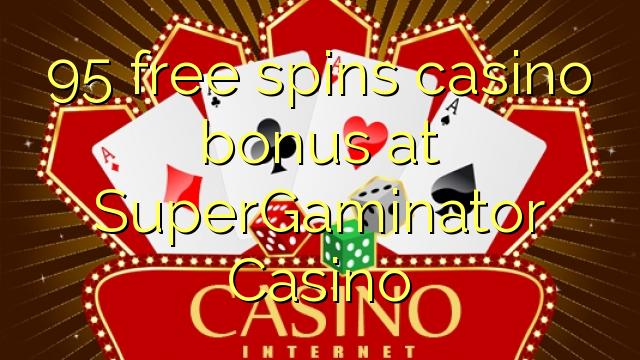 95 gratis spins casino bonus by SuperGaminator Casino