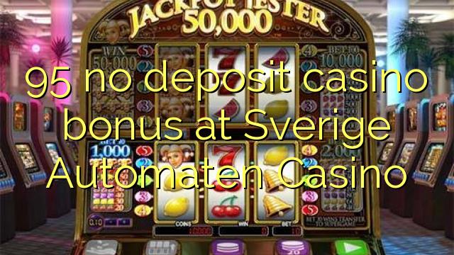 95 ingen depositum casino bonus på Sverige Automaten Casino