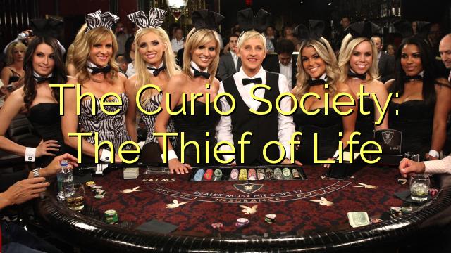 Curio Toplum: Yaşam Hırsızı