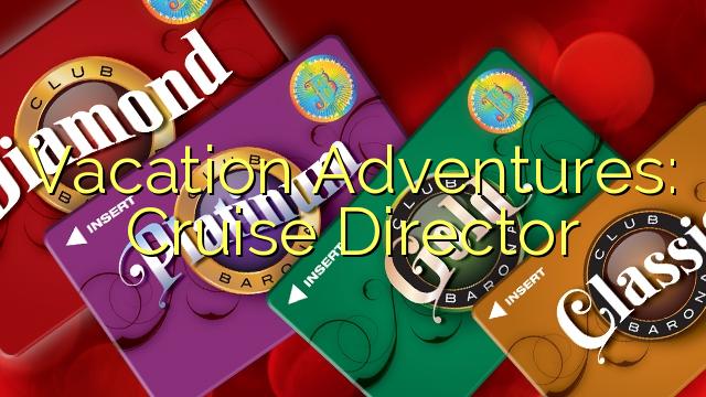 Vakantie Adventures: Cruise Director