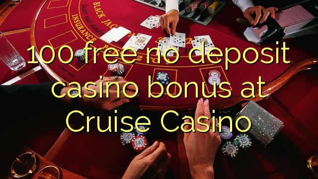 100 brezplačno nima vlog casino bonus na Cruise Casino