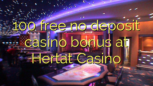 casino 100 free no deposit