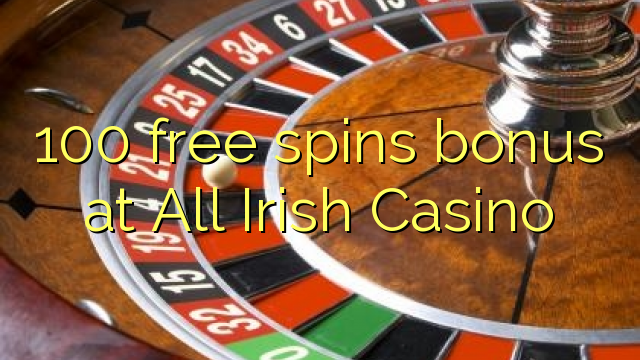 100 free spins bonus at All Irish Casino