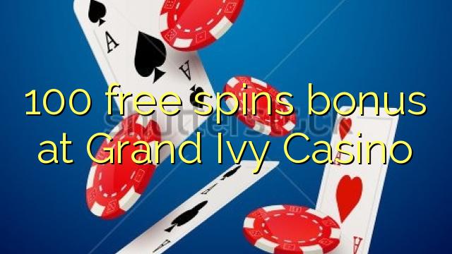 100 brezplačna spinova bonus pri Grand Ivy Casino