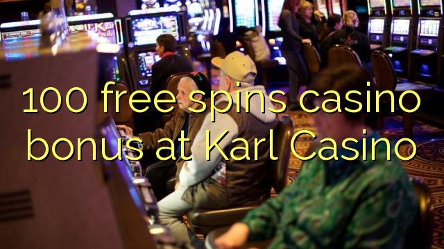 100 bezmaksas griezienus kazino bonusu Karl Casino