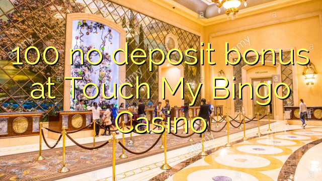 100 no deposit bonus at Touch My Bingo Casino