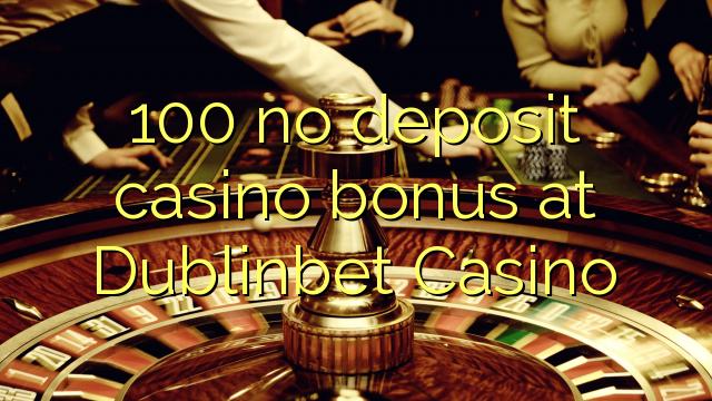 100 no deposit casino bonus at Dublinbet Casino