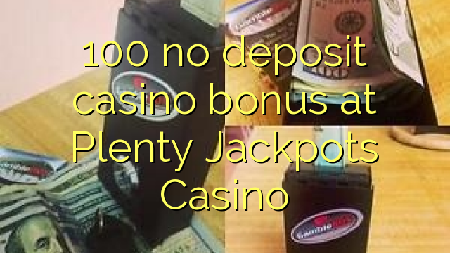 no deposit bonus codes for plenty jackpot casino