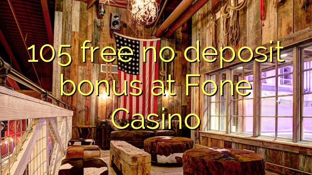 Fone Casino-da 105 pulsuz depozit bonusu yoxdur