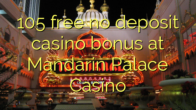 105 Kore Utu Bonus Depositino I Mandarin Palace Casino Casino Bonus Codes