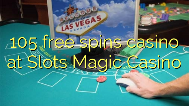 105 free spin kasino di Slots Magic Casino