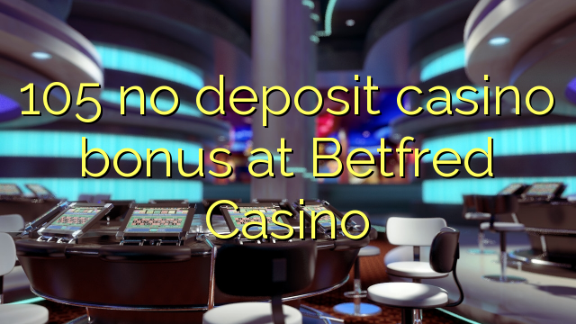 105 Betfred Casino heç bir depozit casino bonus