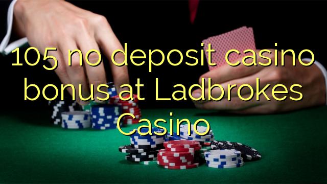 105 nici un bonus de cazinou depozit la Ladbrokes Cazino