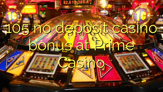 105 bonus sans dépôt de casino au Prime Casino