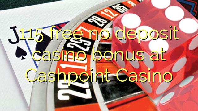 115 нь Cashpoint Casino дээр хадгаламжийн казиногийн үнэгүй үнэгүй