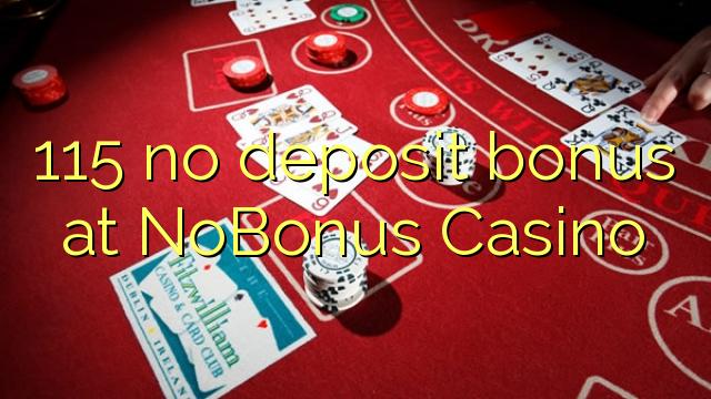 115 NoBonus Casino-д хадгаламжийн урамшуулал байхгүй