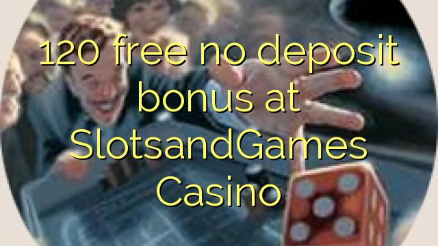 120 tasuta ei deposiidi boonus kell SlotsandGames Casino