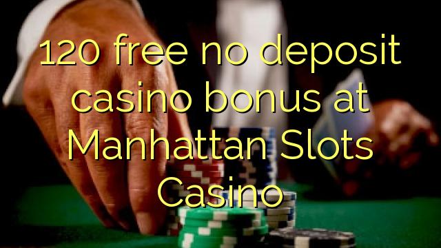 120 membebaskan ada bonus deposito kasino di Manhattan Slots Casino