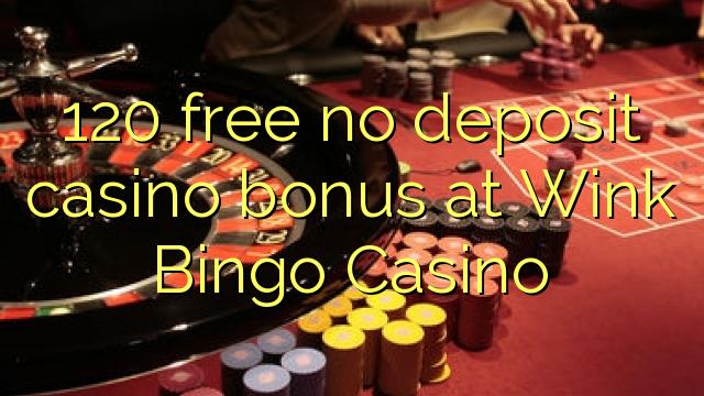 120 нест бонус амонатии казино дар Винк Bingo Казино озод