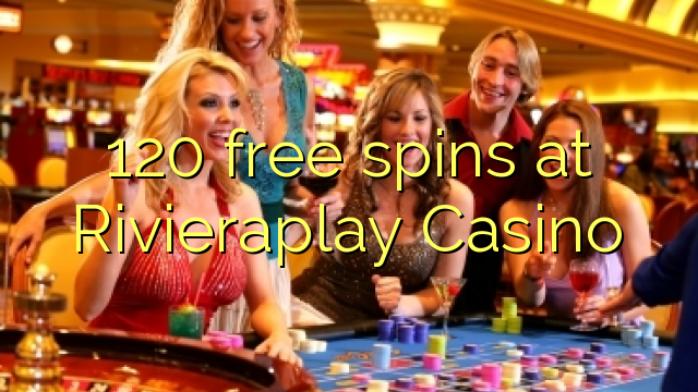 120 free spins at Rivieraplay Casino