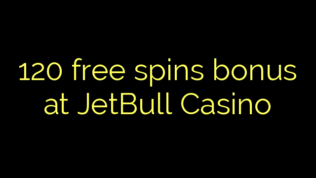 120 free spins bonus at JetBull Casino
