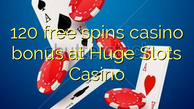 120 gratis spins casino bonus by Huge Slots Casino