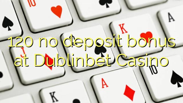120 Bonus ohne Einzahlung bei Casino DublinBet