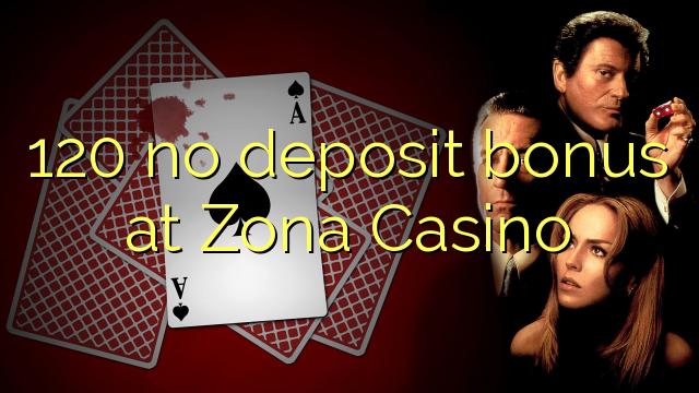 120 geen stortingsbonus bij Zona Casino