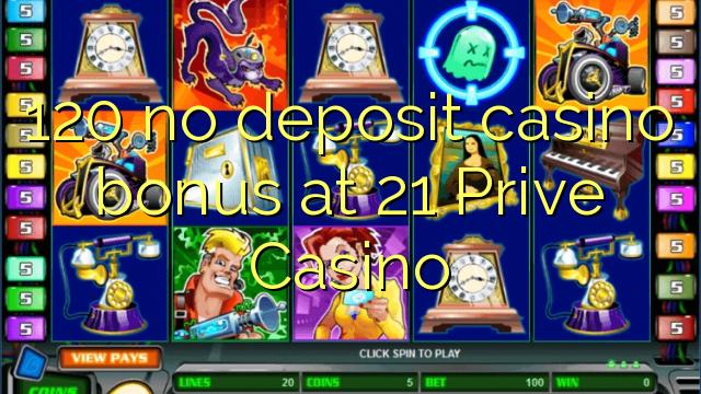 120 nav noguldījums kazino bonuss 21 Prive Casino