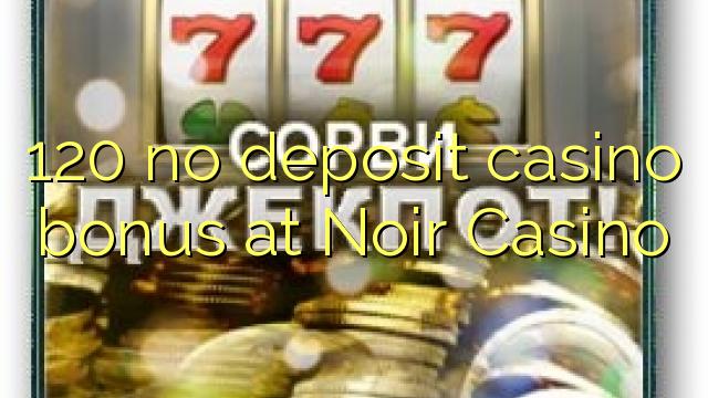 120 no deposit casino bonus na Noir Casino