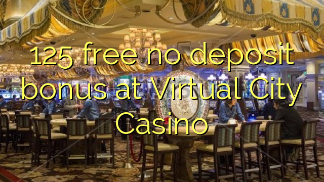 125 gratis ingen indbetalingsbonus hos Virtual City Casino