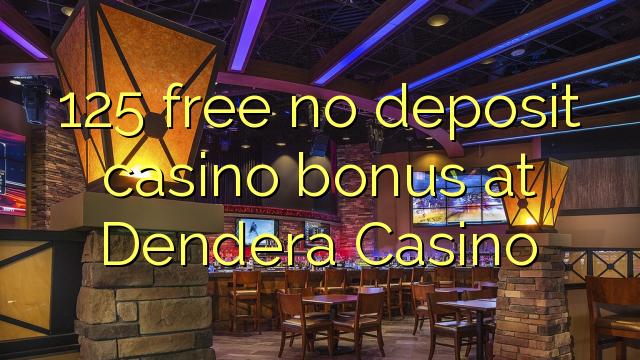 125 ngosongkeun euweuh bonus deposit kasino di Dendera Kasino