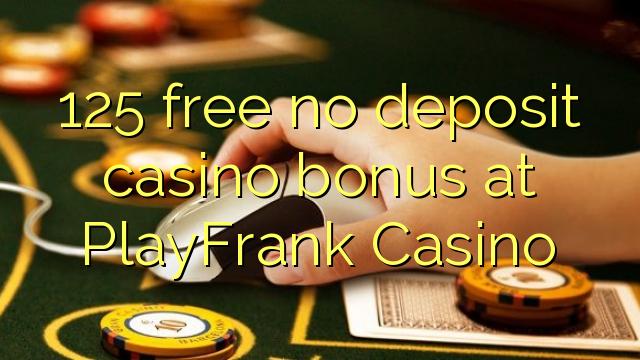 125 ħielsa ebda bonus casino depożitu fil PlayFrank Casino