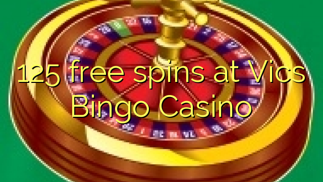 125 free spins at Vics Bingo Casino