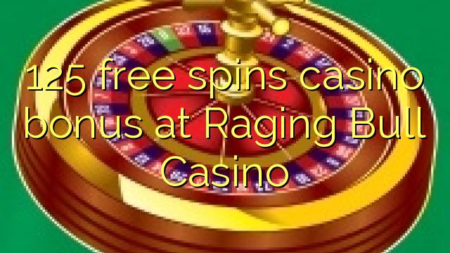 125 үнэгүй ринбийн урамшуулал Raging Bull Casino-д байдаг