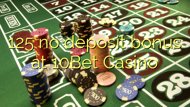 125Bet Casino 10 heç bir depozit bonus