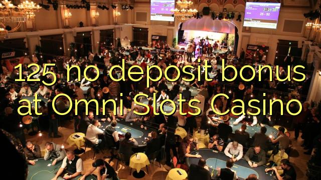 125 no deposit bonus at Omni Slots Casino