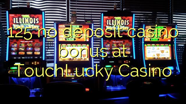 125 no deposit casino bonus na TouchLucky Casino
