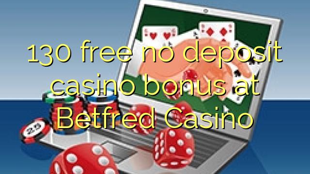 130 нест бонус амонатии казино дар Betfred Казино озод
