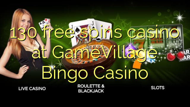 130 free spins casino at GameVillage Bingo Casino ⋆ Online ...