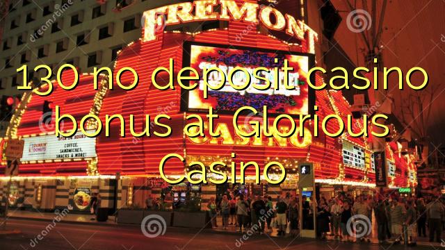 130 no deposit casino bonus at Glorious Casino